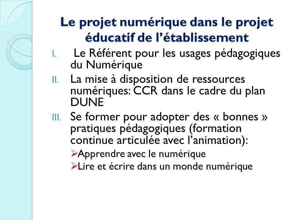 Le projet numérique dans le projet éducatif de létablissement I. Le Référent pour les usages pédagogiques du Numérique II. La mise à disposition de re