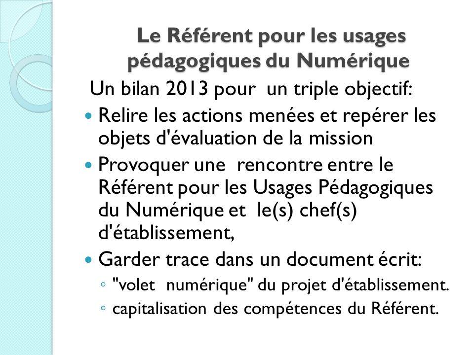Le Référent pour les usages pédagogiques du Numérique Le Référent pour les usages pédagogiques du Numérique Un bilan 2013 pour un triple objectif: Rel