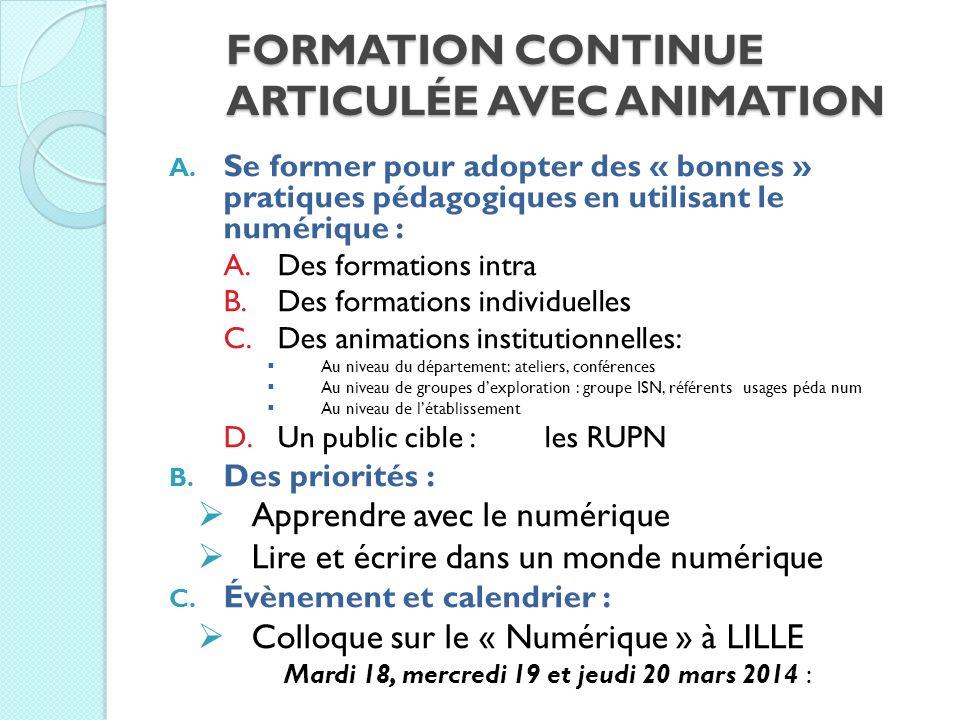 FORMATION CONTINUE ARTICULÉE AVEC ANIMATION A. Se former pour adopter des « bonnes » pratiques pédagogiques en utilisant le numérique : A.Des formatio