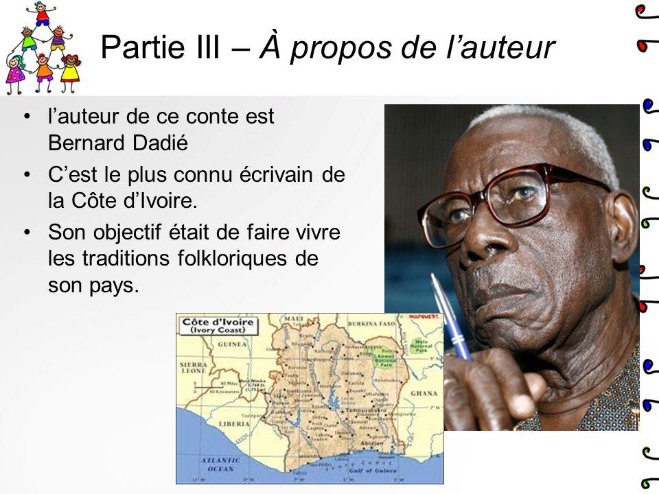 Partie III – À propos de lauteur lauteur de ce conte est Bernard Dadié Cest le plus connu écrivain de la Côte dIvoire. Son objectif était de faire viv