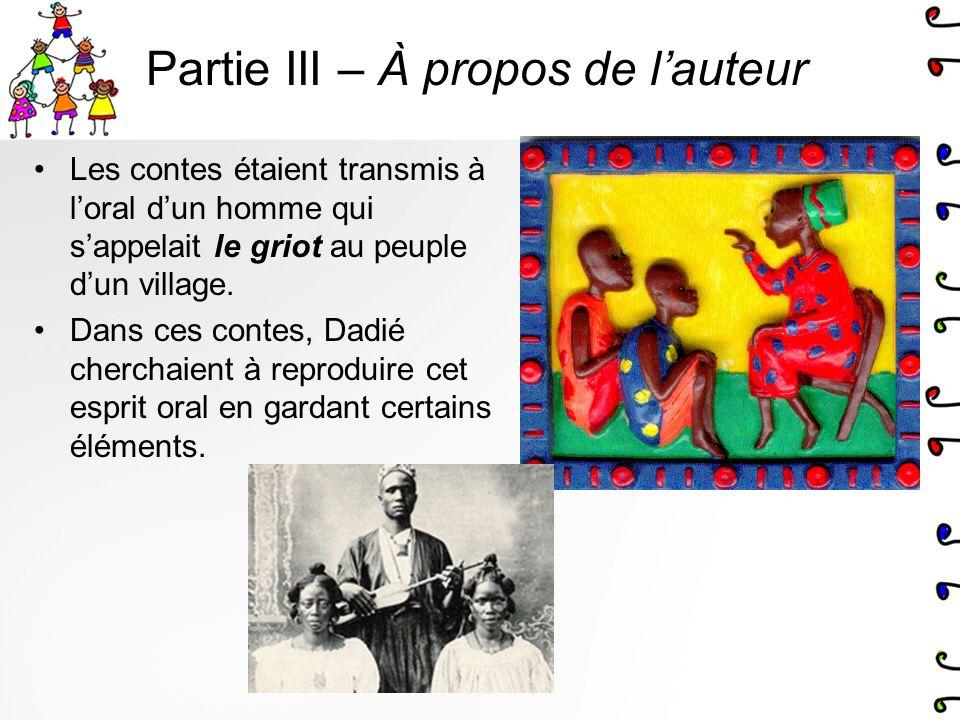 Partie III – À propos de lauteur Les contes étaient transmis à loral dun homme qui sappelait le griot au peuple dun village. Dans ces contes, Dadié ch