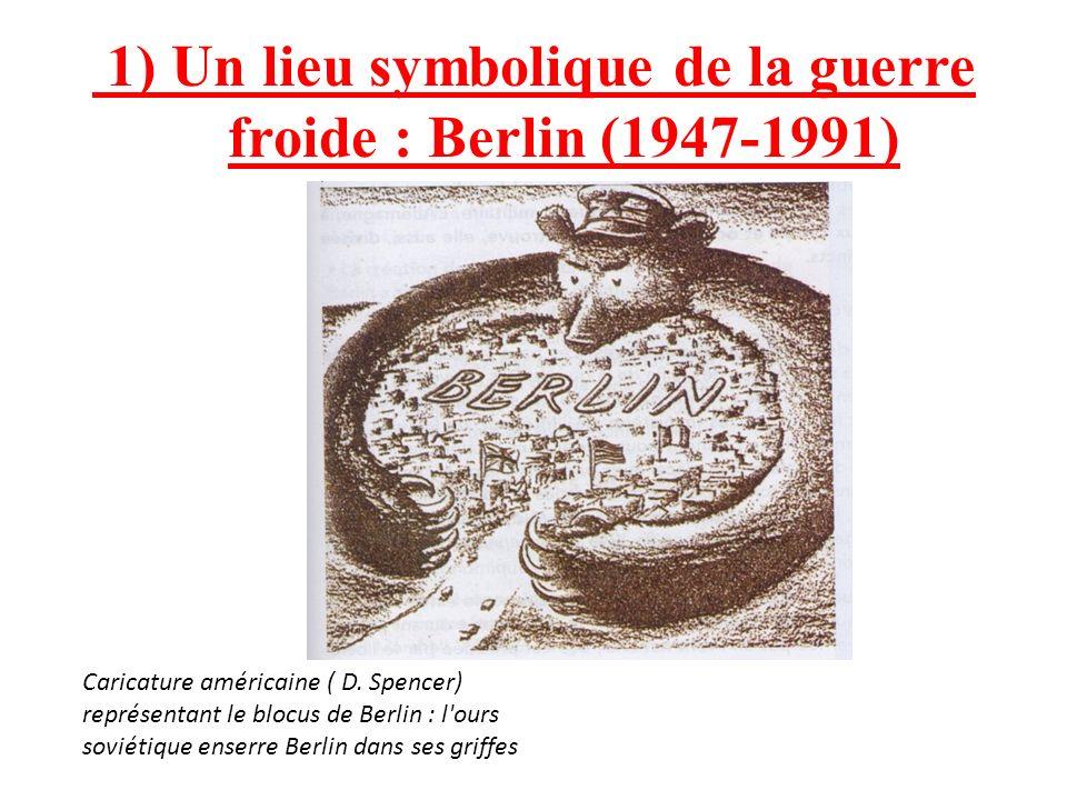 1) Un lieu symbolique de la guerre froide : Berlin (1947-1991) Caricature américaine ( D. Spencer) représentant le blocus de Berlin : l'ours soviétiqu
