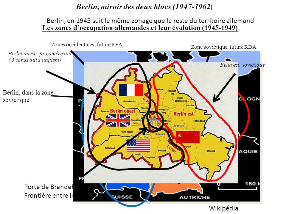 Les zones doccupation allemandes et leur évolution (1945-1949) Zones occidentales, future RFA Zone soviétique, future RDA Berlin, dans la zone soviéti