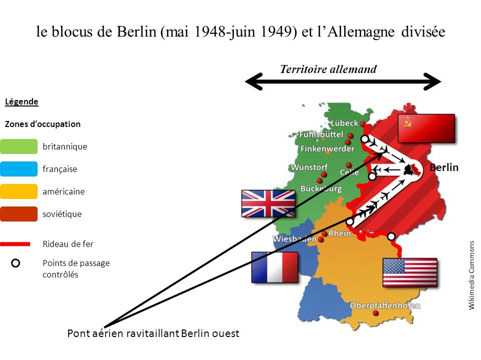 le blocus de Berlin (mai 1948-juin 1949) et lAllemagne divisée Wikimedia Commons Légende Zones doccupation britannique française américaine soviétique