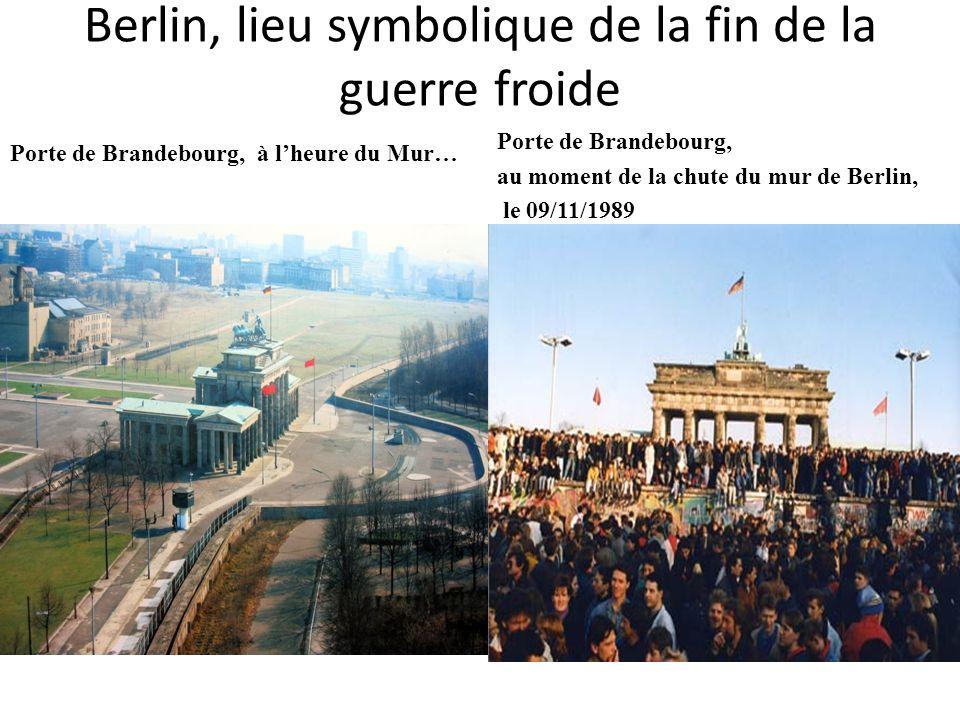 Berlin, lieu symbolique de la fin de la guerre froide Porte de Brandebourg, à lheure du Mur… Porte de Brandebourg, au moment de la chute du mur de Ber