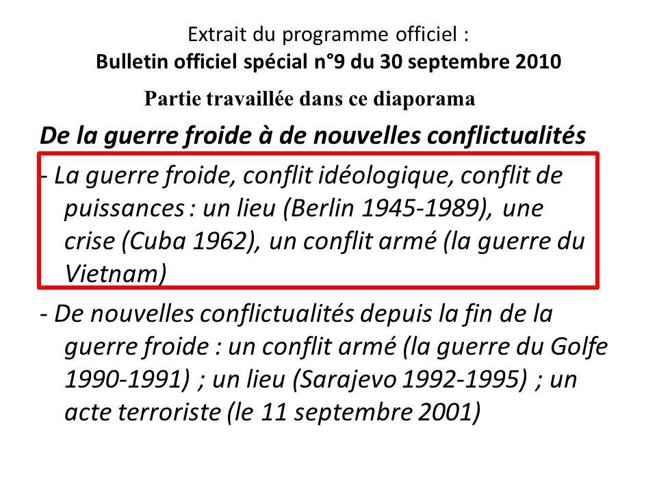 Extrait du programme officiel : Bulletin officiel spécial n°9 du 30 septembre 2010 De la guerre froide à de nouvelles conflictualités - La guerre froi