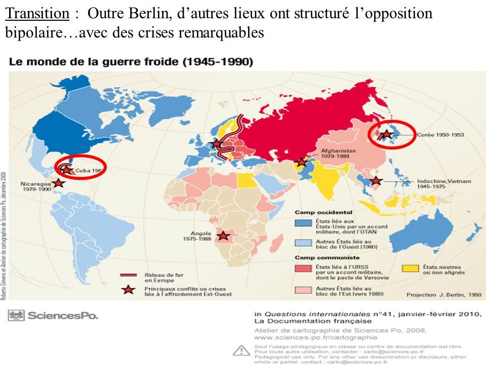 Transition : Outre Berlin, dautres lieux ont structuré lopposition bipolaire…avec des crises remarquables