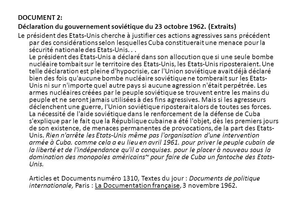 DOCUMENT 2: Déclaration du gouvernement soviétique du 23 octobre 1962. (Extraits) Le président des Etats-Unis cherche à justifier ces actions agressiv