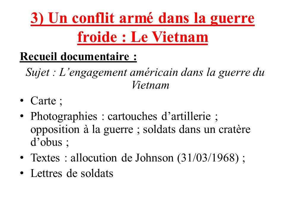 3) Un conflit armé dans la guerre froide : Le Vietnam Recueil documentaire : Sujet : Lengagement américain dans la guerre du Vietnam Carte ; Photograp