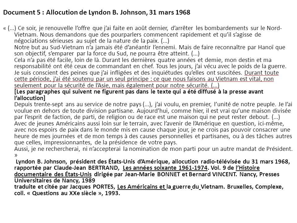 Document 5 : Allocution de Lyndon B. Johnson, 31 mars 1968 « (...) Ce soir, je renouvelle loffre que jai faite en août dernier, darrêter les bombardem