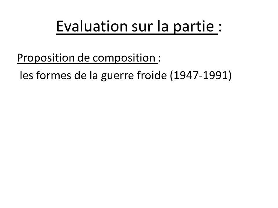 Evaluation sur la partie : Proposition de composition : les formes de la guerre froide (1947-1991)