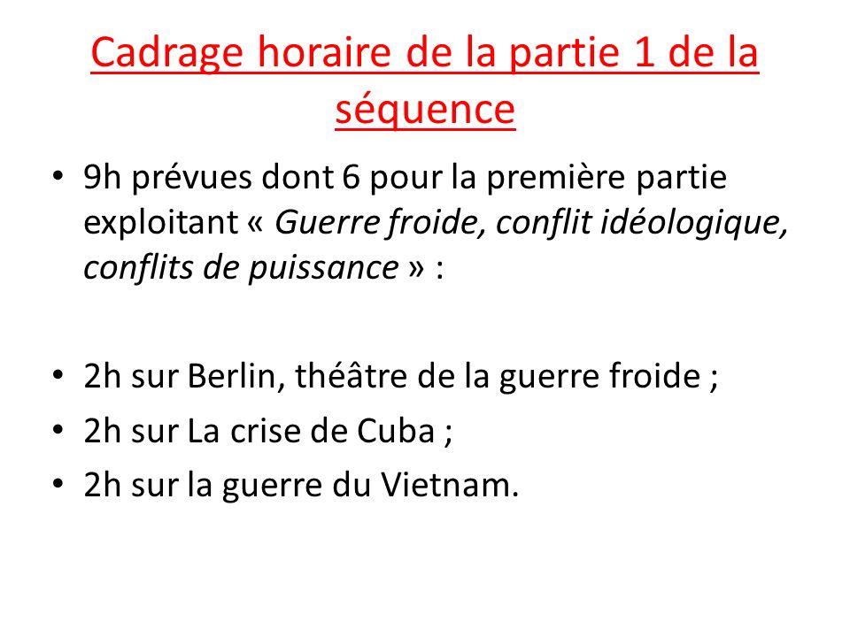 Cadrage horaire de la partie 1 de la séquence 9h prévues dont 6 pour la première partie exploitant « Guerre froide, conflit idéologique, conflits de p