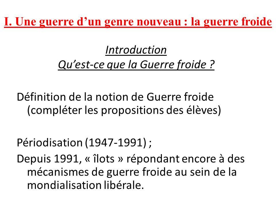 Introduction Quest-ce que la Guerre froide ? Définition de la notion de Guerre froide (compléter les propositions des élèves) Périodisation (1947-1991