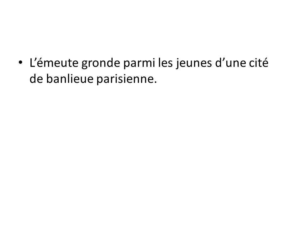 Lémeute gronde parmi les jeunes dune cité de banlieue parisienne.