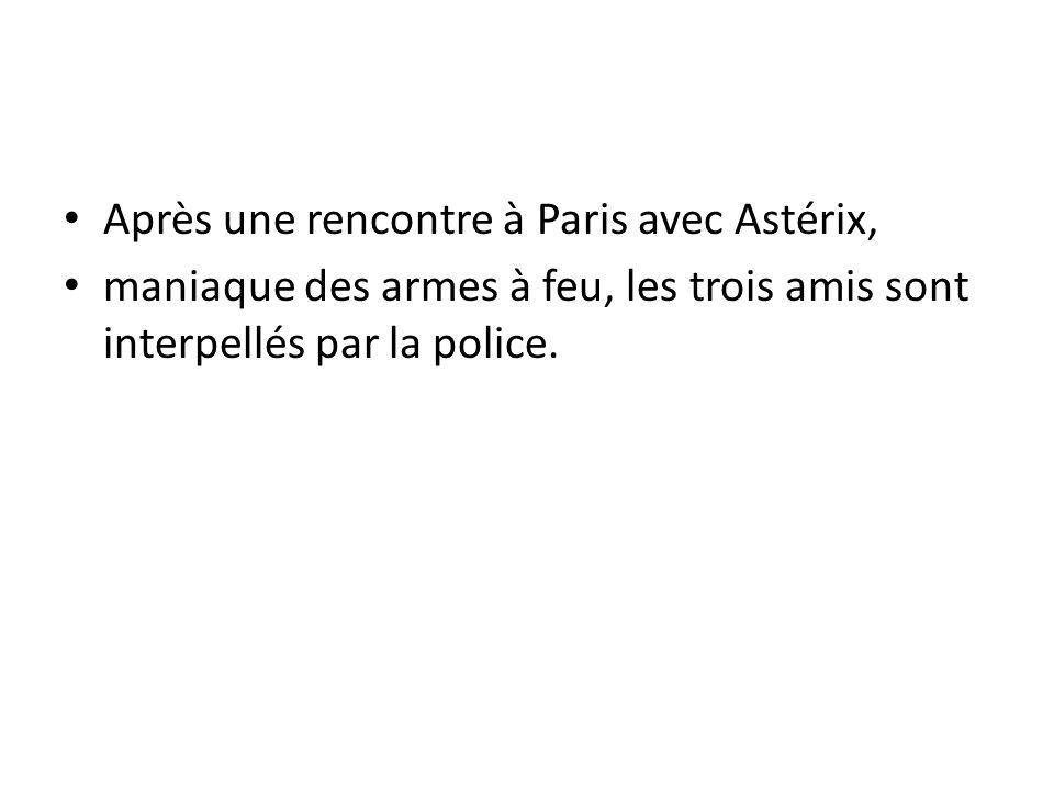 Après une rencontre à Paris avec Astérix, maniaque des armes à feu, les trois amis sont interpellés par la police.