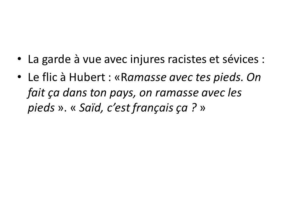 La garde à vue avec injures racistes et sévices : Le flic à Hubert : «Ramasse avec tes pieds. On fait ça dans ton pays, on ramasse avec les pieds ». «