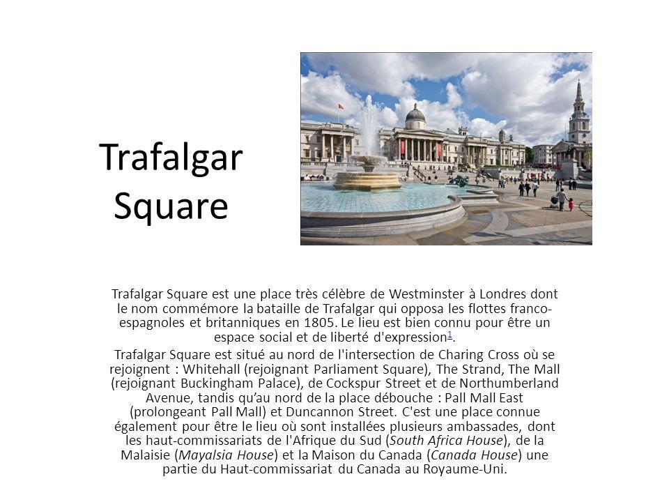 Trafalgar Square Trafalgar Square est une place très célèbre de Westminster à Londres dont le nom commémore la bataille de Trafalgar qui opposa les fl
