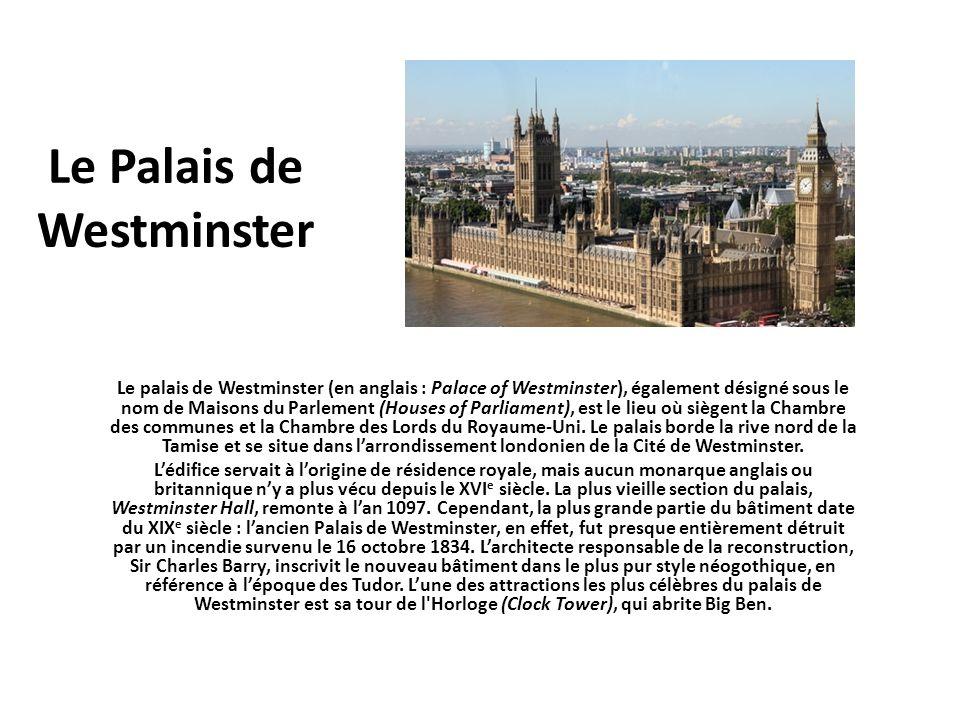 Le Palais de Westminster Le palais de Westminster (en anglais : Palace of Westminster), également désigné sous le nom de Maisons du Parlement (Houses