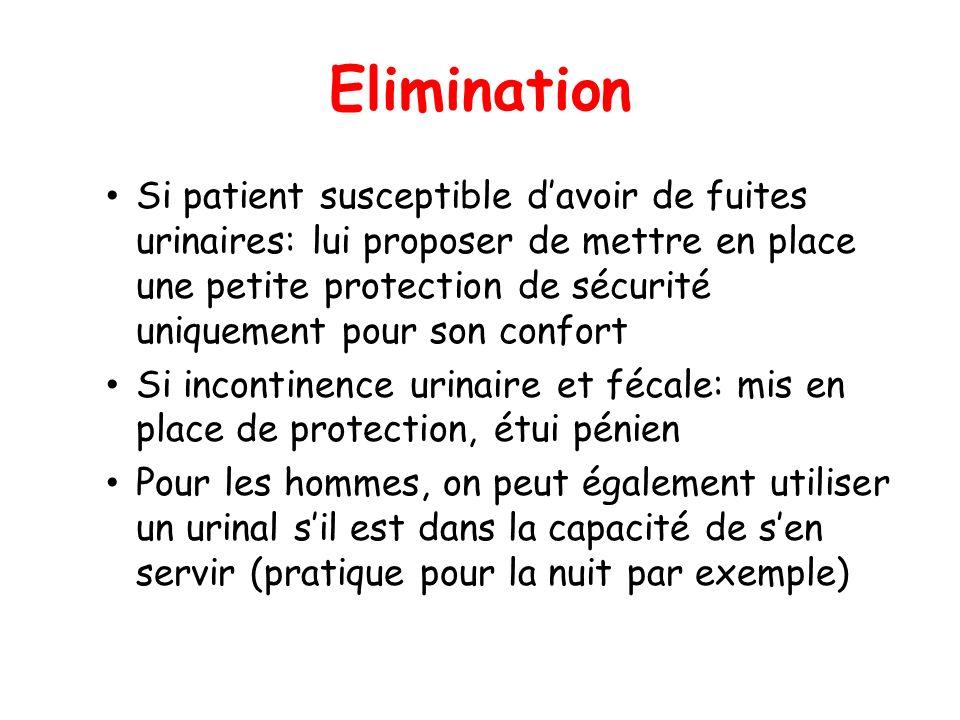 Elimination Si patient susceptible davoir de fuites urinaires: lui proposer de mettre en place une petite protection de sécurité uniquement pour son c