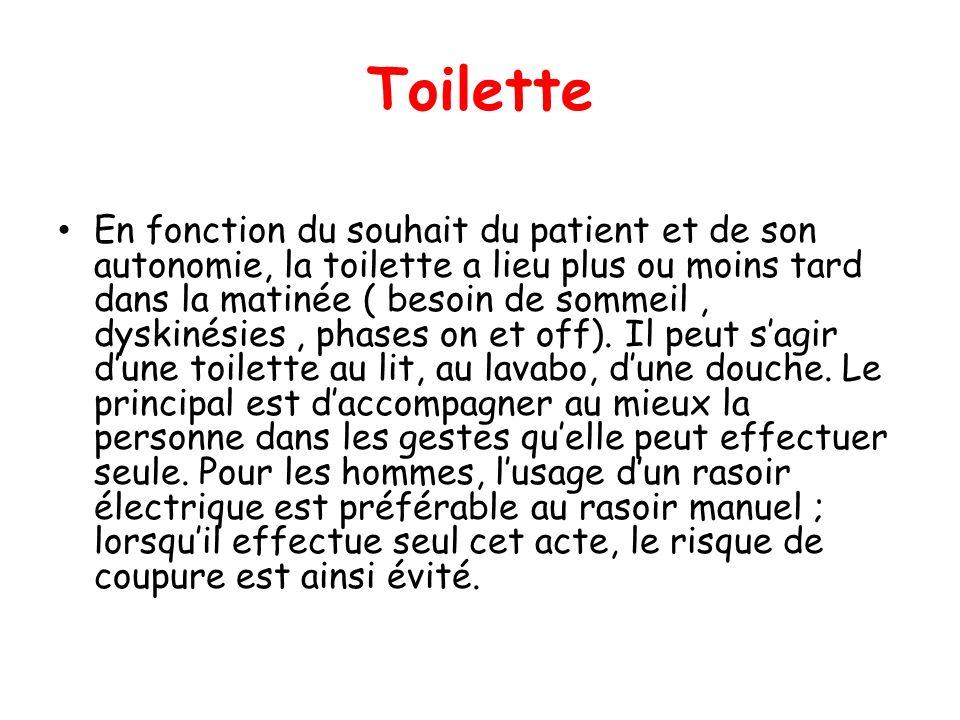 Toilette En fonction du souhait du patient et de son autonomie, la toilette a lieu plus ou moins tard dans la matinée ( besoin de sommeil, dyskinésies