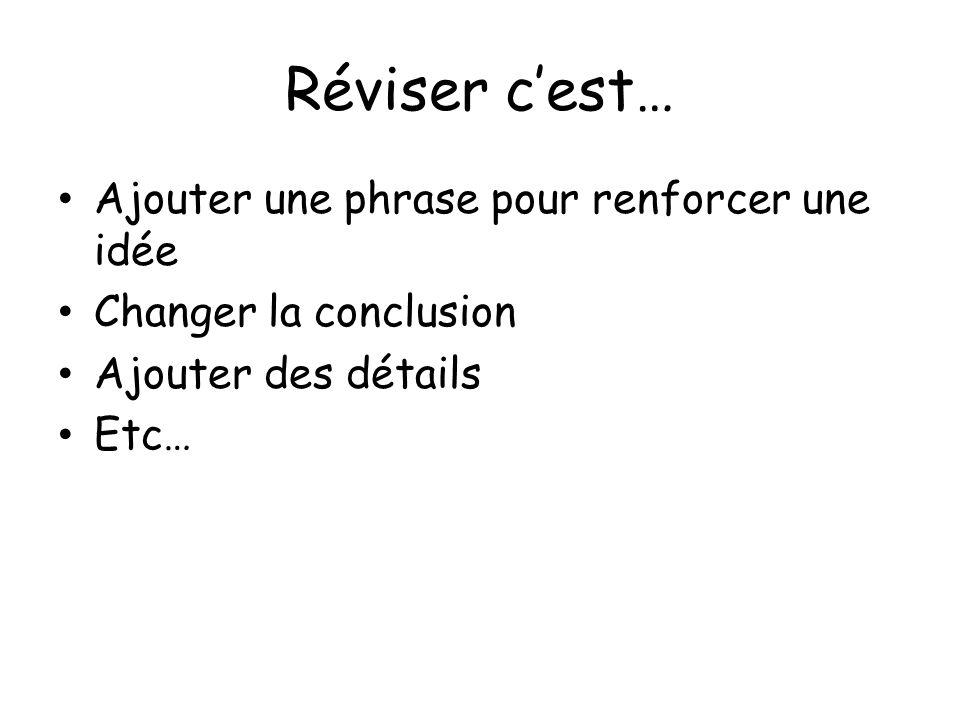 Réviser cest… Ajouter une phrase pour renforcer une idée Changer la conclusion Ajouter des détails Etc…