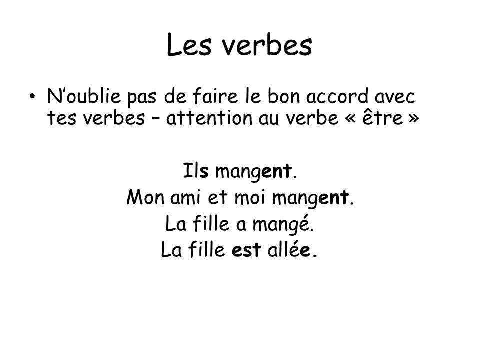 Les verbes Noublie pas de faire le bon accord avec tes verbes – attention au verbe « être » Ils mangent.