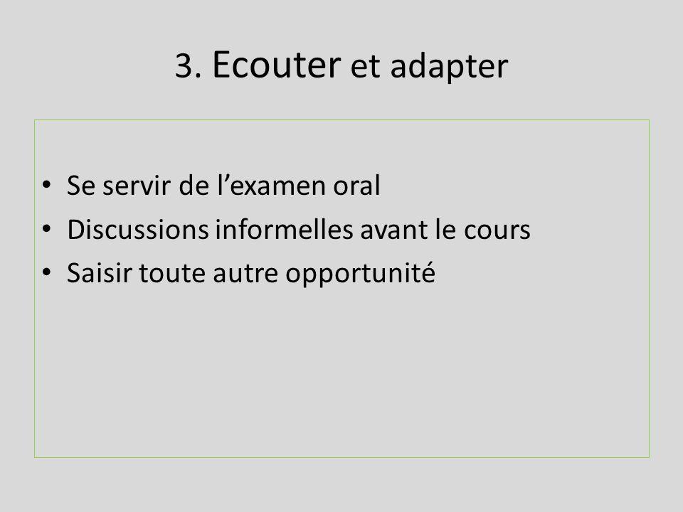 3. Ecouter et adapter Se servir de lexamen oral Discussions informelles avant le cours Saisir toute autre opportunité