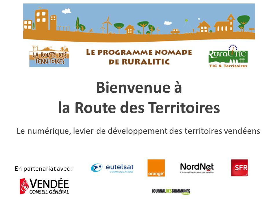 Bienvenue à la Route des Territoires En partenariat avec : Le numérique, levier de développement des territoires vendéens