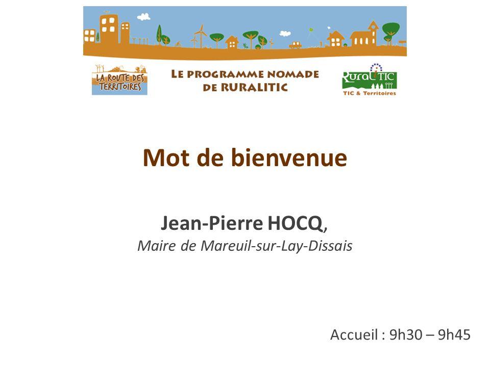 Accueil : 9h30 – 9h45 Mot de bienvenue Jean-Pierre HOCQ, Maire de Mareuil-sur-Lay-Dissais