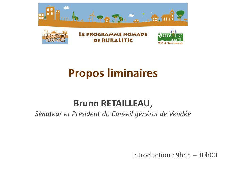 Introduction : 9h45 – 10h00 Propos liminaires Bruno RETAILLEAU, Sénateur et Président du Conseil général de Vendée