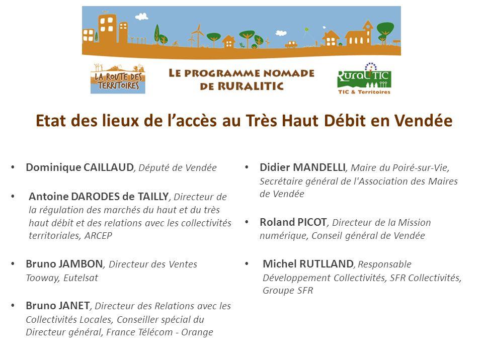 Etat des lieux de laccès au Très Haut Débit en Vendée Dominique CAILLAUD, Député de Vendée Antoine DARODES de TAILLY, Directeur de la régulation des m
