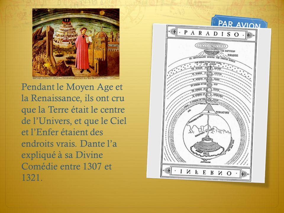 Pendant le Moyen Age et la Renaissance, ils ont cru que la Terre était le centre de lUnivers, et que le Ciel et lEnfer étaient des endroits vrais. Dan