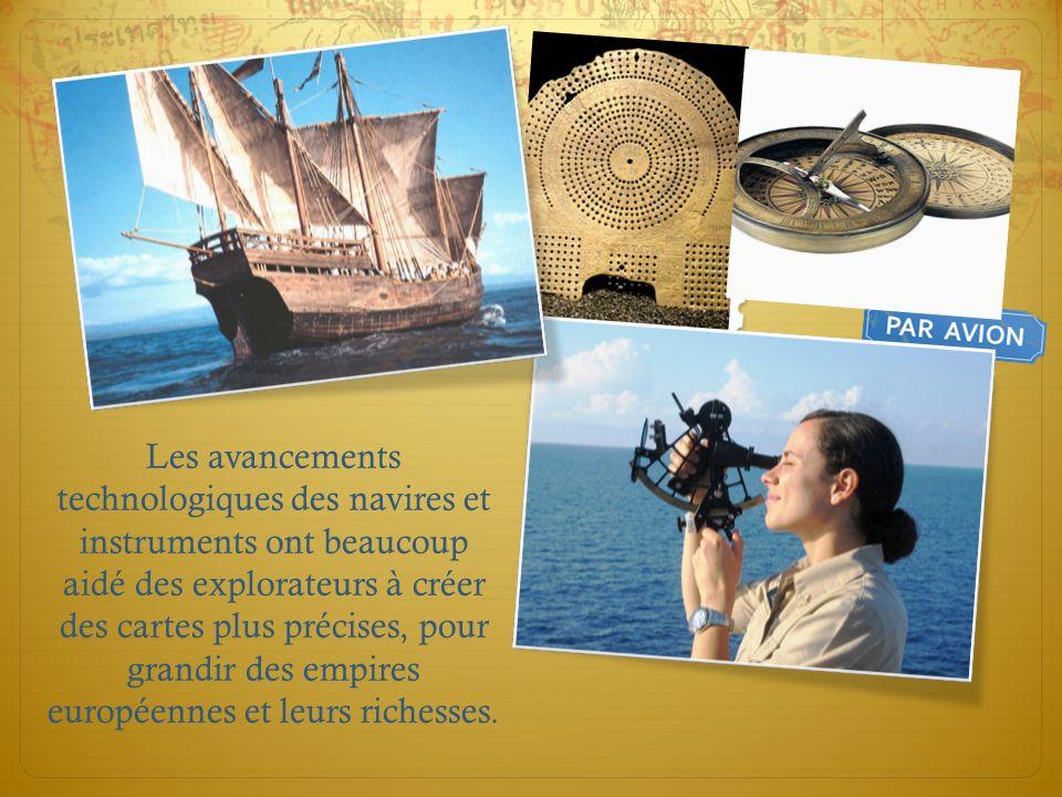 Les avancements technologiques des navires et instruments ont beaucoup aidé des explorateurs à créer des cartes plus précises, pour grandir des empire