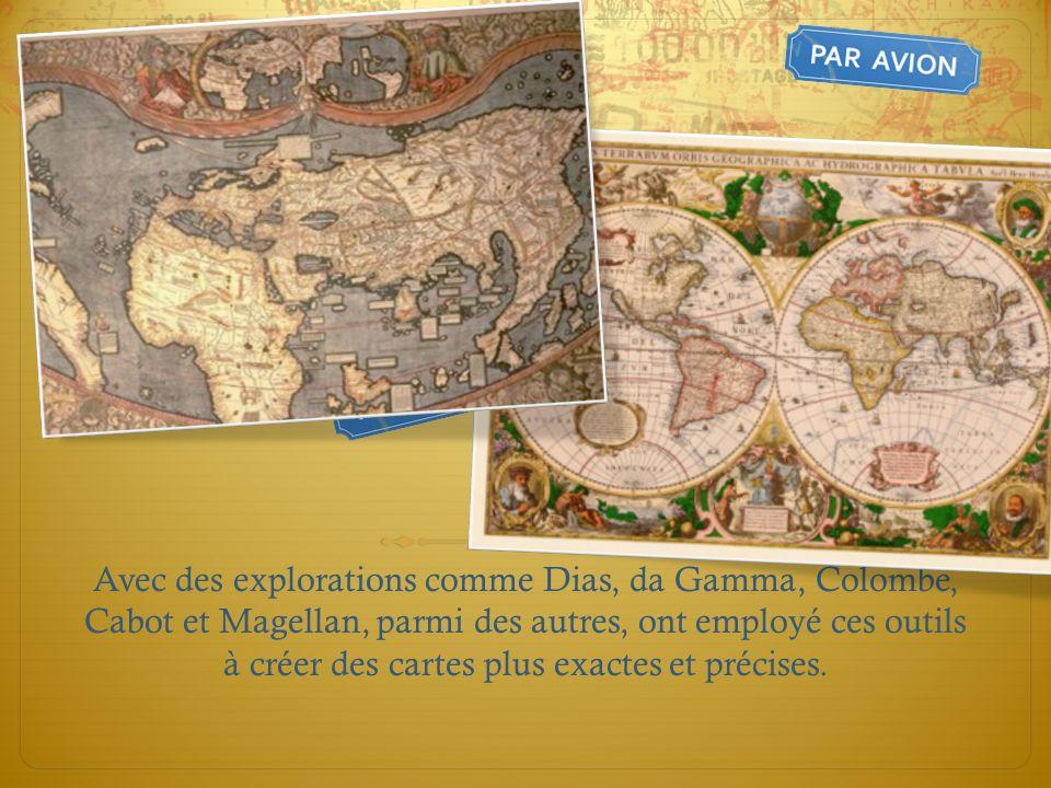 Avec des explorations comme Dias, da Gamma, Colombe, Cabot et Magellan, parmi des autres, ont employé ces outils à créer des cartes plus exactes et pr