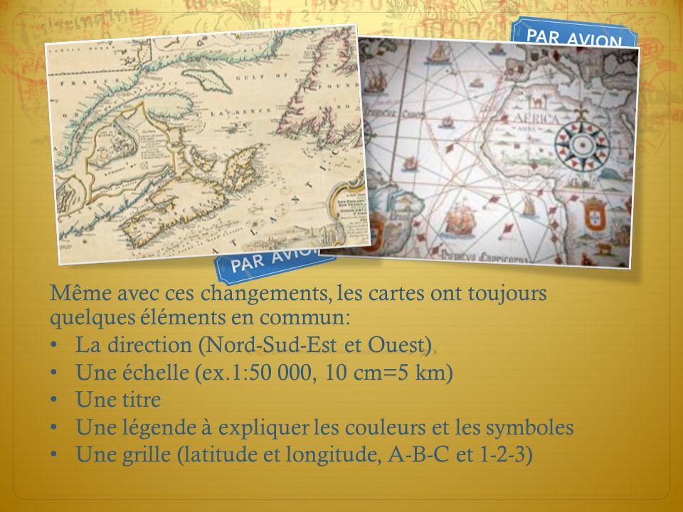 Même avec ces changements, les cartes ont toujours quelques éléments en commun: La direction (Nord-Sud-Est et Ouest) Une échelle (ex.1:50 000, 10 cm=5