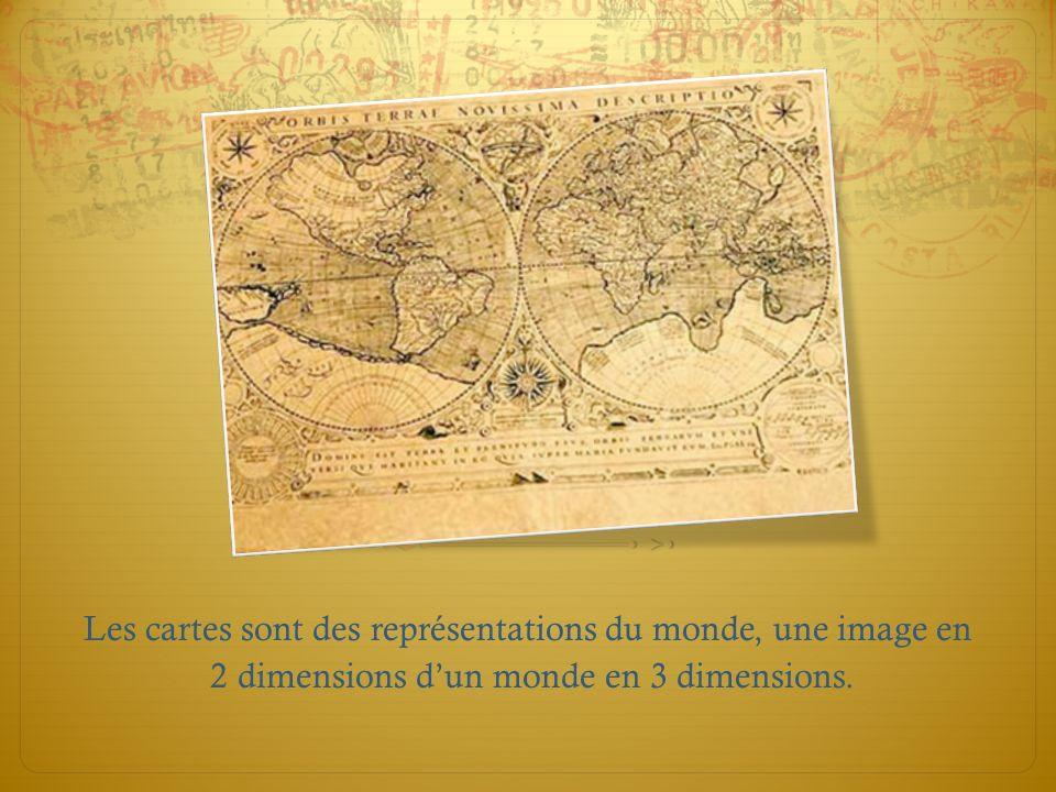 Les cartes sont des représentations du monde, une image en 2 dimensions dun monde en 3 dimensions.