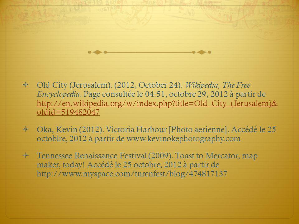 Old City (Jerusalem). (2012, October 24). Wikipedia, The Free Encyclopedia. Page consultée le 04:51, octobre 29, 2012 à partir de http://en.wikipedia.