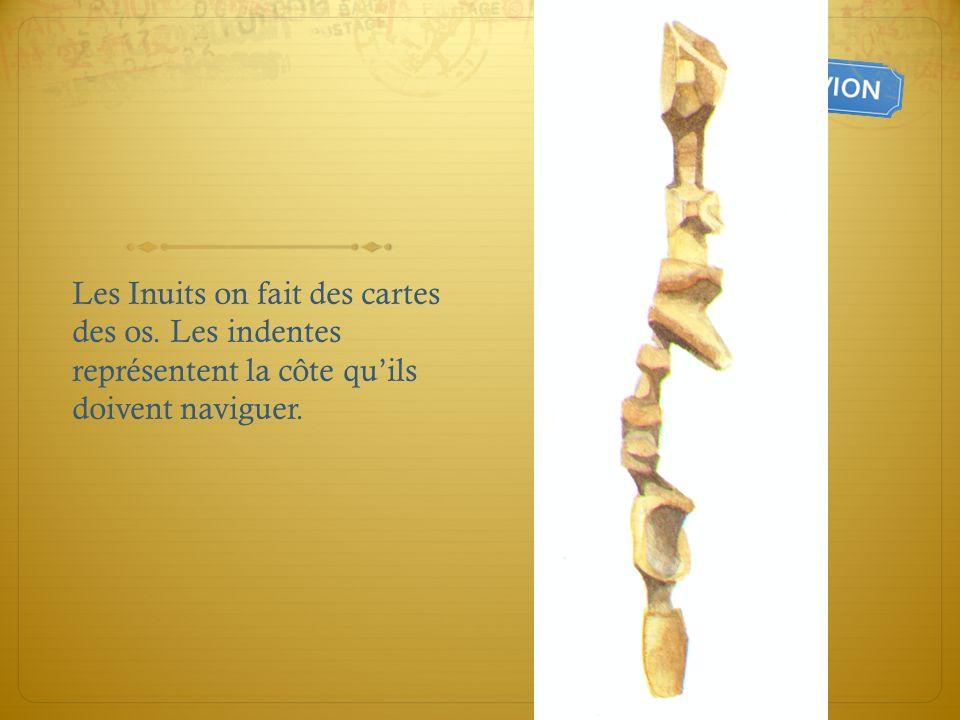 Les Inuits on fait des cartes des os. Les indentes représentent la côte quils doivent naviguer.