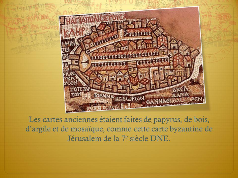 Les cartes anciennes étaient faites de papyrus, de bois, dargile et de mosaïque, comme cette carte byzantine de Jérusalem de la 7 e siècle DNE.