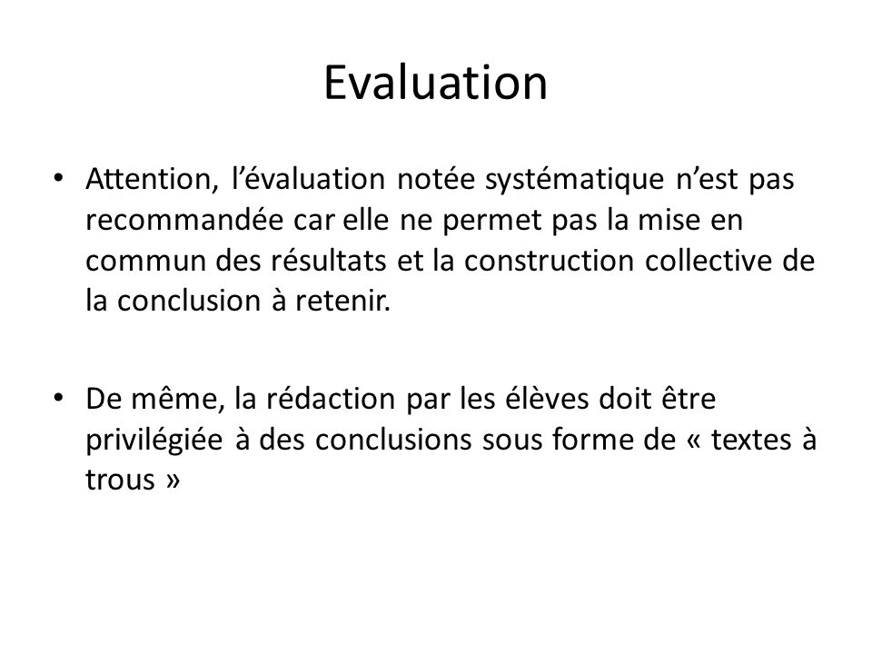 Evaluation Attention, lévaluation notée systématique nest pas recommandée car elle ne permet pas la mise en commun des résultats et la construction collective de la conclusion à retenir.