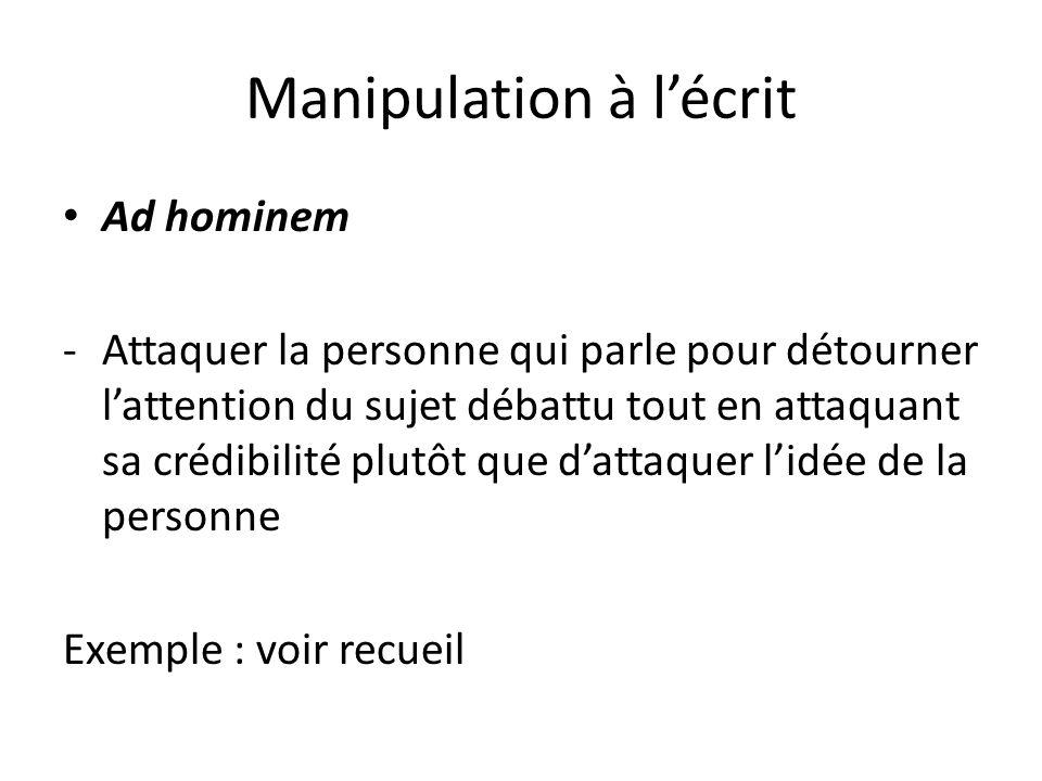 Manipulation à lécrit Ad hominem -Attaquer la personne qui parle pour détourner lattention du sujet débattu tout en attaquant sa crédibilité plutôt qu