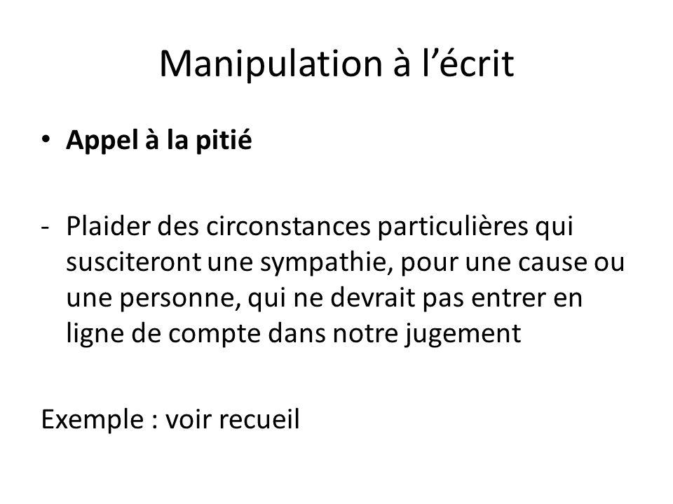 Manipulation à lécrit Appel à la pitié -Plaider des circonstances particulières qui susciteront une sympathie, pour une cause ou une personne, qui ne