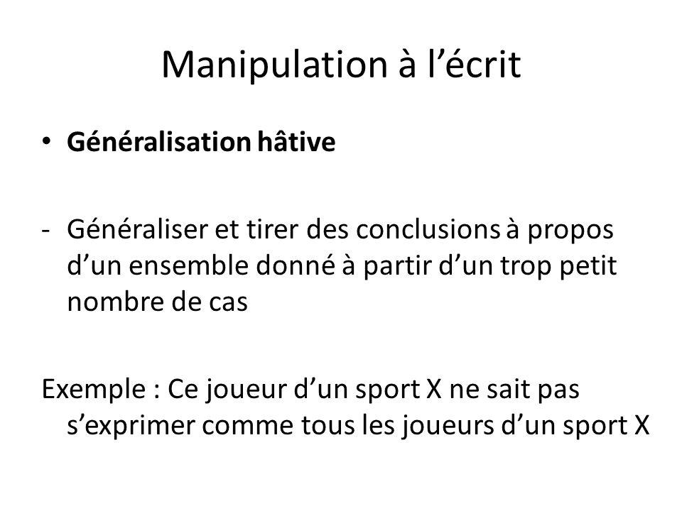 Manipulation à lécrit Généralisation hâtive -Généraliser et tirer des conclusions à propos dun ensemble donné à partir dun trop petit nombre de cas Ex