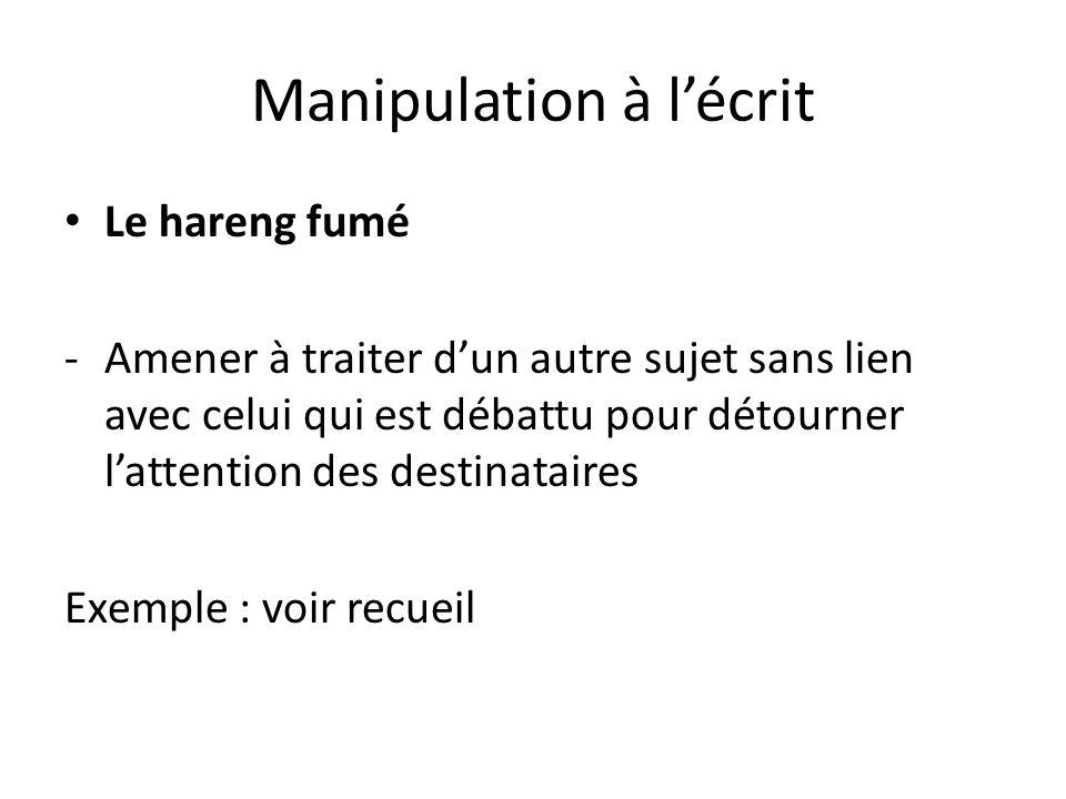 Manipulation à lécrit Le hareng fumé -Amener à traiter dun autre sujet sans lien avec celui qui est débattu pour détourner lattention des destinataire