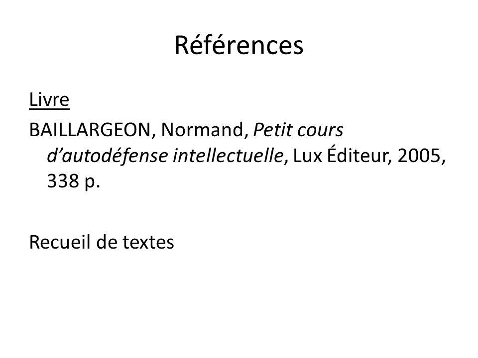 Références Livre BAILLARGEON, Normand, Petit cours dautodéfense intellectuelle, Lux Éditeur, 2005, 338 p. Recueil de textes