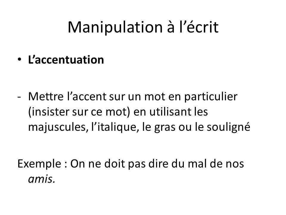Manipulation à lécrit Laccentuation -Mettre laccent sur un mot en particulier (insister sur ce mot) en utilisant les majuscules, litalique, le gras ou