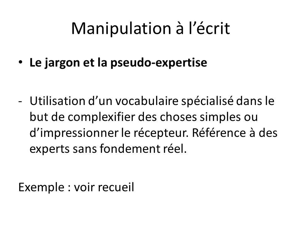 Manipulation à lécrit Le jargon et la pseudo-expertise -Utilisation dun vocabulaire spécialisé dans le but de complexifier des choses simples ou dimpr
