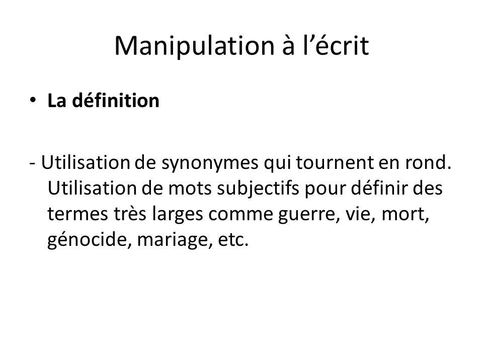 Manipulation à lécrit La définition - Utilisation de synonymes qui tournent en rond. Utilisation de mots subjectifs pour définir des termes très large