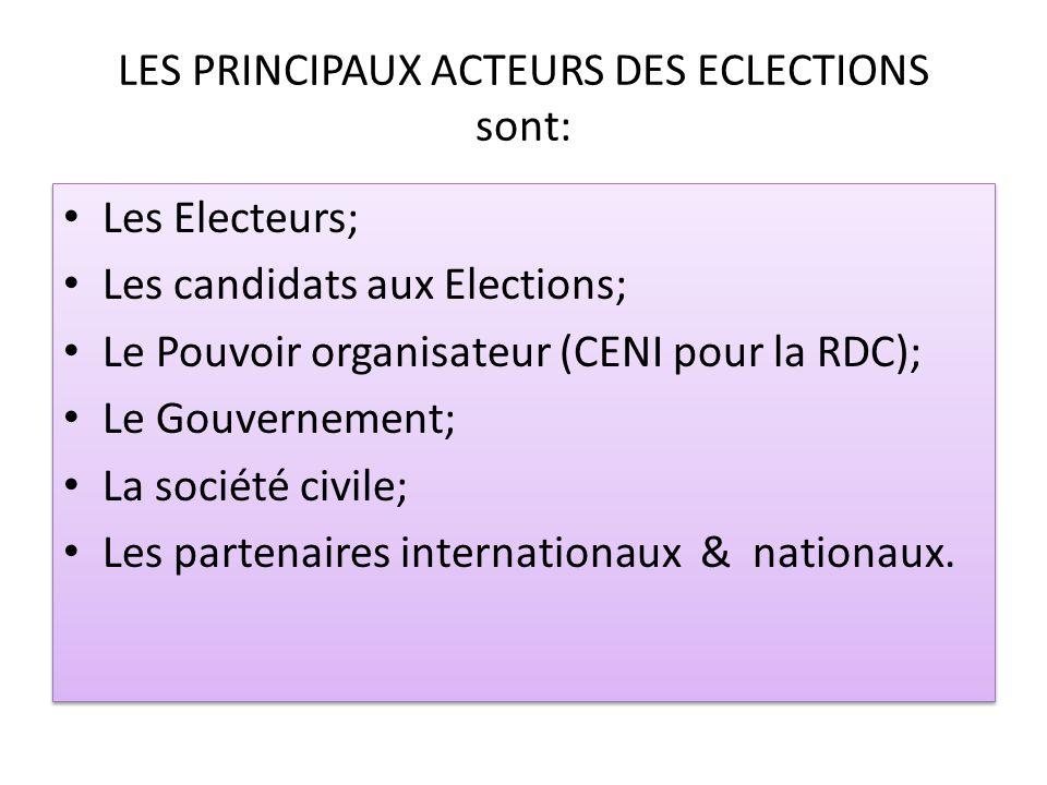 LES PRINCIPAUX ACTEURS DES ECLECTIONS sont: Les Electeurs; Les candidats aux Elections; Le Pouvoir organisateur (CENI pour la RDC); Le Gouvernement; L