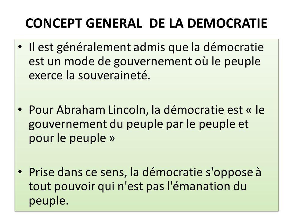 CONCEPT GENERAL DE LA DEMOCRATIE Il est généralement admis que la démocratie est un mode de gouvernement où le peuple exerce la souveraineté. Pour Abr